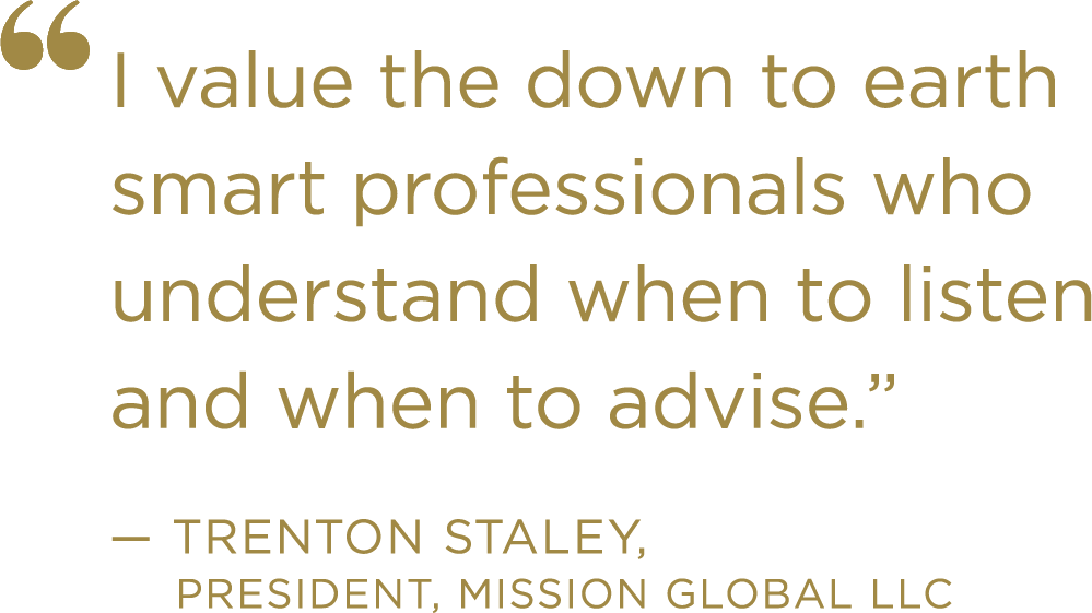 I value the down to earth smart professionals who understand when to listen and when to advise.